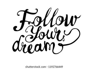 Follow your dream. Hand written vector doodle font inscription black on white