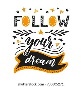 Follow your dream. Handdrawn illustration for prints