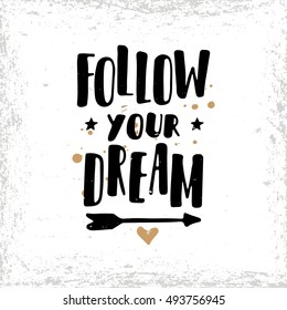 Follow your dream. Postcard or poster with hand drawn lettering. Handwritten decorative illustration. Greeting card with inspirational inscription.