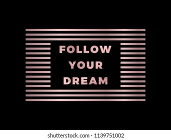 Follow Your Dream slogan, modern graphic with gold rose text and lines. Fashion vector design for t-shirt. Tee print.