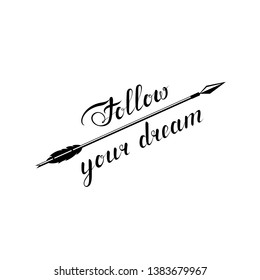 follow your dream text. arrow with feather. black and white illustration. vector cursive lettering. inspiring slogan. calligraphic element for T-shirt, banner, invitation, postcard, vignette, flyer
