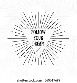 Follow your Dream. Tribal boho style frame with place for your text with arrows. Starburst hipster logo, Inspirational lettering, line art vector illustration.