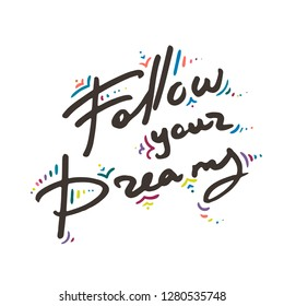 Follow your Dreams. Doodle greeting banner poster ink calligraphy inscription black text word. Hand drawn lettering. Vector illustration