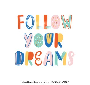 Follow your dreams hand drawn vector lettering. Positive motivational slogan, inspirational optimistic phrase isolated on white background. Wisdom quote, encouraging saying for T shirt print.