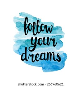 Follow your dreams, hand drawn inspiration quote.