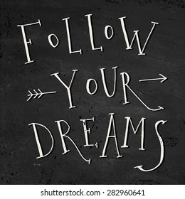 'Follow your dreams' hand lettering quote. Hand drawn typography poster