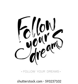 Follow your dreams.  Handdrawn lettering. Template calligraphy design of inspirational quote for posters, t-shirts, cards. Typography element. Hand written vector.
