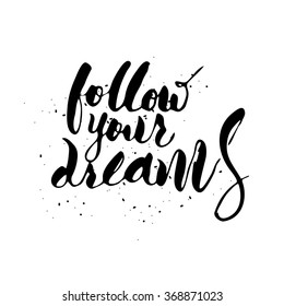 Follow your dreams. Handwritten phrase lettering with brush and ink in modern brush calligraphy.