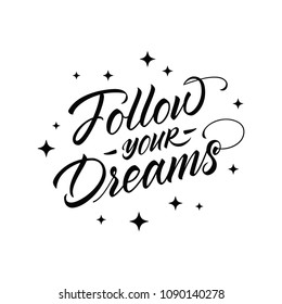 Follow your dreams. Inspirational hand lettering typographic calligraphy poster, vector illustration.