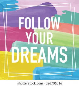 Follow Your Dreams / Inspirational Motivational Quote Poster Background Design