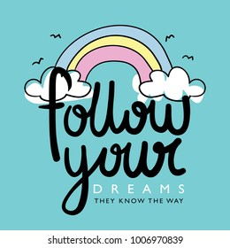 Follow your dreams inspirational quote and rainbow drawing / Textile graphic t shirt print / Vector illustration design