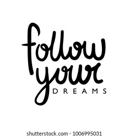 Follow your dreams inspirational quote calligraphy / Textile graphic t shirt print / Vector illustration design