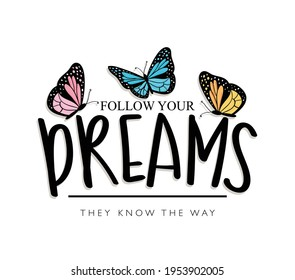 Follow your dreams inspirational quote text and butterflies, design for fashion graphics, t shirt prints etc