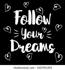Follow your dreams inspirational syaing inscription. Greeting card with calligraphy. Hand drawn lettering design. Good for poster, banner, cover, textile, t-shirt.