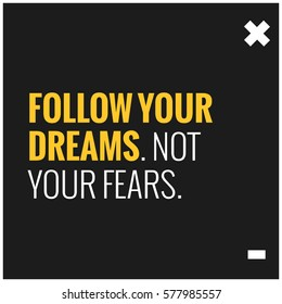 Follow your dreams. Not your fears. (Motivational Quote Vector Poster Design)