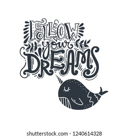 Follow your dreams text and little cute narwhal. Vintage lettering postcard. Hand drawn stylish nursery art. Vector illustration.