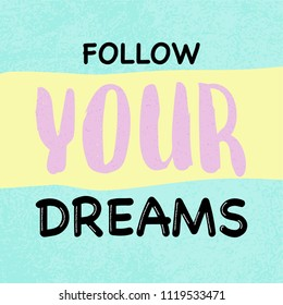Follow your dreams text. Vector lettering