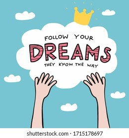 Follow your dreams they know the way word on sky with hands catching cloud cartoon vector illustration