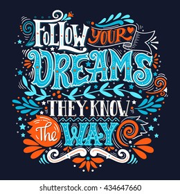 Follow your dreams. They know the way. Inspirational quote. Hand drawn vintage illustration with hand-lettering and decoration elements. Drawing for prints on t-shirts and bags, stationary or poster.