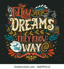 Follow your dreams. They know the way. Inspirational quote. Hand drawn vintage illustration with lettering. This illustration can be used as a print on t-shirts and bags, stationary or poster.