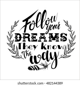Follow your dreams. They know the way. quote. Hand drawn vintage illustration with hand-lettering. This illustration can be used as a print on t-shirts and bags, stationary or as a poster