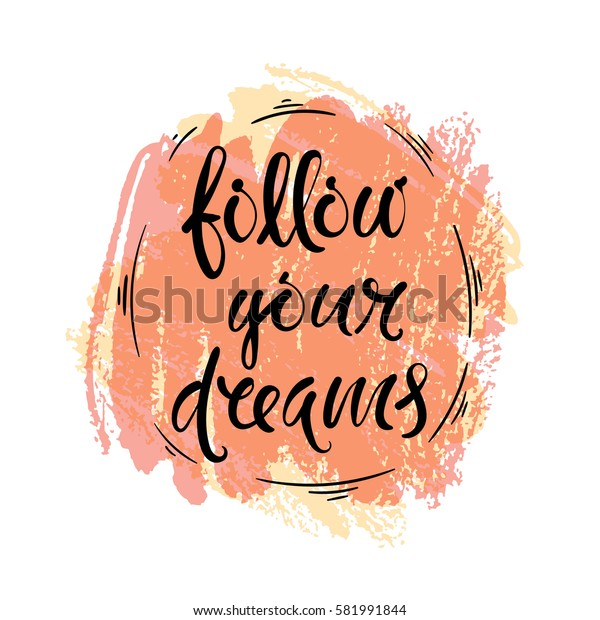 Follow your dreams. Vector hand drawn letters, phrase, postcard, motivation.