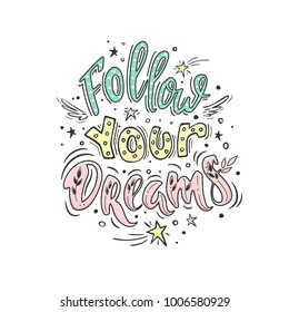 Follow your dreams. Vector inspirational quote. Motivational handdrawn lettering with small wings and falling stars in trendy colors.