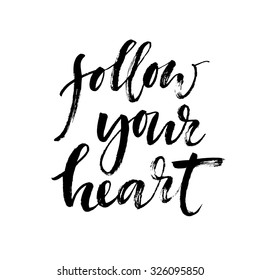 Follow your heart background. Hand drawn lettering. Ink illustration. Modern calligraphy phrase handwritten