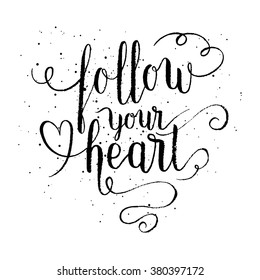 Follow your heart greeting card, poster, print. Vector hand lettering quote.