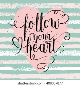 Follow your heart greeting card, poster, print painted background. Vector hand lettering quote with Rose quartz heart and stripes texture.