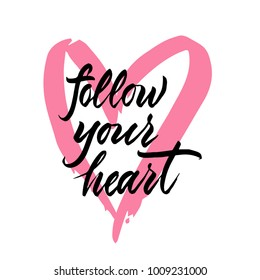 Follow your heart - hand drawn lettering for valentines day with drawn heart. Vector typography design isolated on white background.