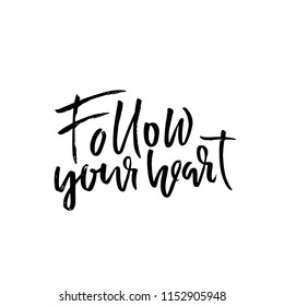 Follow your heart. Hand drawn dry brush lettering. Ink illustration. Modern calligraphy phrase. Vector illustration.