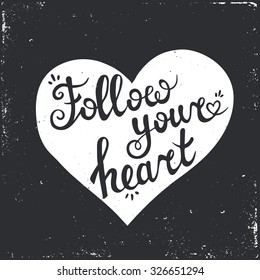 Follow your Heart. Hand drawn Typography Poster.
