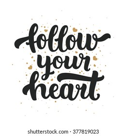 Follow your heart. Hand drawn lettering and gold hearts for design photo overlays, scrapbook, design prints, cards and posters. Typographic poster