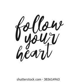 Follow your heart - hand drawn inspirational quote. Hand lettering, typographic element for your design. Vector element for housewarming poster, t-shirt design. Handdrawn lettering. Dream, heart, love