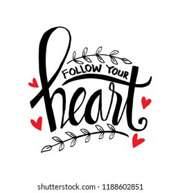 Follow your heart hand lettering. Motivational quote.