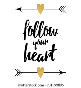 Follow your heart. Hand lettering design elements with black arrows and gold heart. Typography banner. Vector illustration. Inspirational quote for card, print, sign, label, poster. Positive phrase