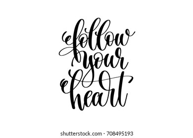 follow your heart - hand written lettering inscription positive quote, motivation and inspiration phrase, black and white calligraphy vector illustration