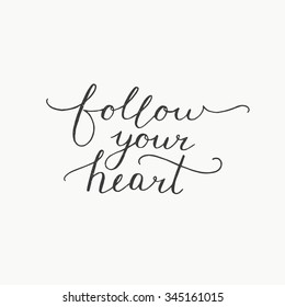 Follow your heart, inspirational card with handdrawn lettering, motivation quote
