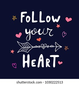 Follow your heart motivational quote. Creative design for cards, print, t-shirt.