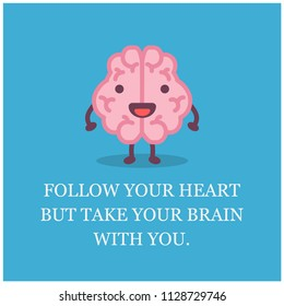 Follow your heart but take your brain with you Quote Poster Design with Brain Cartoon Vector Illustration