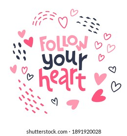 Follow your heart. Valentine's Day card with drawn decorative love elements and brush lettering quote. Concept for cards or banners. Vector isolated illustration.