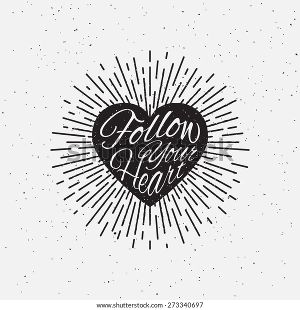 Follow Your Heart Vintage Grunge Hand Stock Vector Royalty Free 273340697