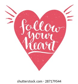 Follow your heart - white modern calligraphy phrase handwritten on pink heart background. with grunge texture. Vector card design with rough typography