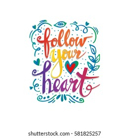 Follow your heart.Inspirational quote.Hand drawn illustration with hand lettering.