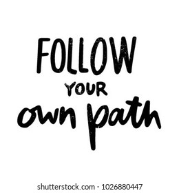 FOLLOW YOUR OWN PATH | HAND LETTERING | MOTIVATIONAL PHRASE