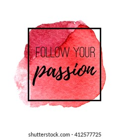 Follow your passion. Inspirational quote on a watercolor circle spot background.