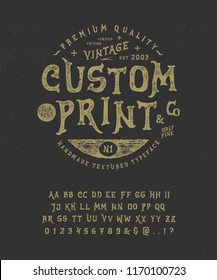 Font Custom Print.  Hand crafted retro vintage typeface design. Handmade textured lettering. Authentic handwritten graphic alphabet. Vector illustration old badge label logo template.