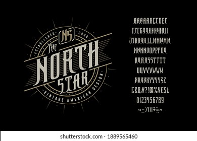 Font The North Star. Craft retro vintage typeface design. Graphic display alphabet. Fantasy type letters. Latin characters, numbers. Vector illustration. Old badge, label, logo template.