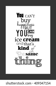 Foo quote. You can't buy happiness but you can buy ice cream and that's kind of the same thing. Frame 2.